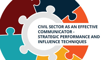 Civil Sector as an Effective Communicator - Strategic Performance and Influence Techniques